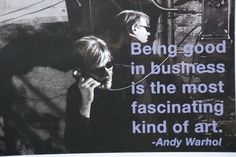 Being good in business is the most fascinating kind of Art   Andy Warhol