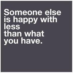 2014. Learning to be happy with what you have! Buying things doesn't equal happiness!