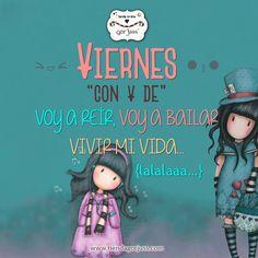 VIERNES - con V de - Voy a Reir :), voy a Bailar, vivir mi Vida. Felis día a tod@s #felizviernes #felicidad #gorjuss