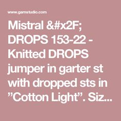 """Mistral / DROPS 153-22 - Knitted DROPS jumper in garter st with dropped sts in """"Cotton Light"""". Size: S - XXXL. - Free pattern by DROPS Design"""