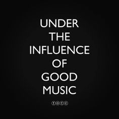 Under The Influence Of Good Music. #music #quotes #musicquotes http://www.pinterest.com/TheHitman14/music-quotes-%2B/