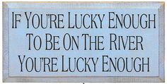 If You're Lucky Enough To Be On The River You're Lucky Enough Wood Sign