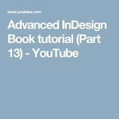 Advanced InDesign Book tutorial (Part 13) - YouTube
