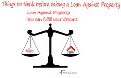 Things to think before taking a Loan against Property: Things to think before taking a Loan against Prope...