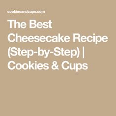 The Best Cheesecake Recipe (Step-by-Step) | Cookies & Cups How To Make Cheesecake, Best Cheesecake, Easy Cheesecake Recipes, Carrot Cake Loaf, Cookie Cups, Recipe Steps, Easy Meals, Good Things, Cookies