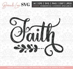 Faith SVG, religious svg, christian svg, floral svg, SVG, DxF, EpS, Quote SVG, Cut File, Cricut, Silhouette, Instant download, Iron Transfer