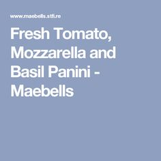 Fresh Tomato, Mozzarella and Basil Panini - Maebells