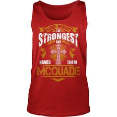 MCQUADE shirt. God made the strongest and named them MCQUADE - MCQUADE Shirt, MCQUADE Hoodie, MCQUADE Hoodies, MCQUADE Year, MCQUADE Name, MCQUADE Birthday #gift #ideas #Popular #Everything #Videos #Shop #Animals #pets #Architecture #Art #Cars #motorcycles #Celebrities #DIY #crafts #Design #Education #Entertainment #Food #drink #Gardening #Geek #Hair #beauty #Health #fitness #History #Holidays #events #Home decor #Humor #Illustrations #posters #Kids #parenting #Men #Outdoors #Photography…