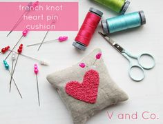 V and Co.: V and Co: how to: french knot heart pin cushion  GREAT TUTORIAL ON FRENCH KNOTS