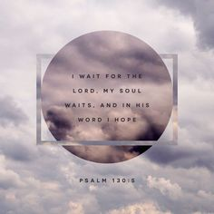 Psalms I wait for Jehovah, my soul doth wait, And in his word do I hope. My soul waiteth for the Lord More than watchmen wait for the morning; Yea, more than watchmen for the morning. I pray to GOD—my life a prayer— and wait for what he'll say and Scripture Verses, Bible Verses Quotes, Bible Scriptures, Biblical Quotes, Christian Life, Christian Quotes, Christian Girls, La Sainte Bible, Bible Verses