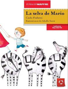 """""""La selva de Mario"""", editado por la Fundación Mapfre, es un precioso libro, escrito por Carlo Frabetti e ilustrado por Adolfo Serra, que muestra en pocas páginas las peripecias, sentimientos y pensamientos del pequeño Mario que, de la mano de su madre, se enfrenta al peligro de la """"selva"""" vial, plagada de peligrosos, enormes y terroríficos vehículos """"animales"""". Un cuento para disfrutar y para aprender sobre el entorno, la ciudad, y como comportarse en ella."""
