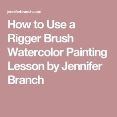 How to Use a Rigger Brush Watercolor Painting Lesson by Jennifer Branch