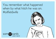 You remember what happened when by what hitch he was on. #oilfieldwife.