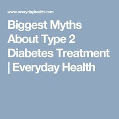 Biggest Myths About Type 2 Diabetes Treatment | Everyday Health