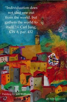 """""""Individuation does not shut one out from the world, but gathers the world to itself."""" – Carl Jung, CW 8, par. 432"""