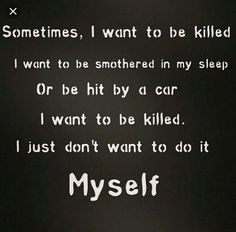 Discover and share Kill Myself Quotes. Explore our collection of motivational and famous quotes by authors you know and love. Dark Quotes, Depression Quotes, Dark Thoughts, My Mood, The Words, True Quotes, Quotations, Inspirational Quotes, Feelings