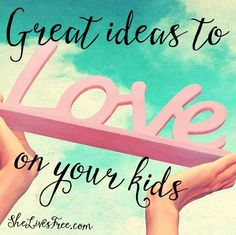 Your huge list of FUN ideas to love on the kids in your life!