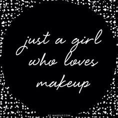 """I'm Just a girl who """" LOVES"""" Makeup ❤❤"""