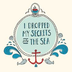 I dropped my secrets into the sea.