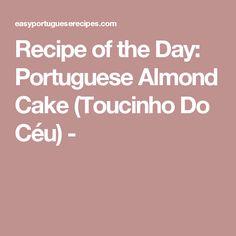 Recipe of the Day: Portuguese Almond Cake (Toucinho Do Céu) -