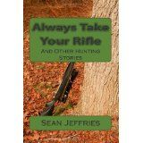 Always Take Your Rifle: And Other Hunting Stories (Paperback)By Sean Jeffries