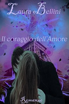 IL CORAGGIO DELL'AMORE eBook: Laura Bellini, Luca Pizzuto: Amazon.it: Kindle Store