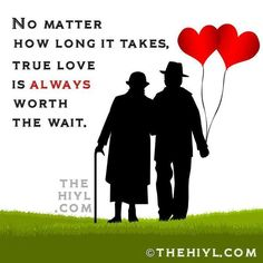 No MATTER HOW LONG IT TAKES, TRUE LOVE IS ALWAYS WORTH THE WAIT.