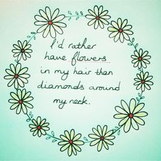 ☮ American Hippie ☮  I'd rather have flowers in my hair than diamonds around my neck