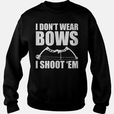 I Dont Wear Bows  I Shoot Em  Huntress #Archery T Shirt, Order HERE ==> https://www.sunfrog.com/Outdoor/I-Dont-Wear-Bows-I-Shoot-Em-Huntress-Archery-T-Shirt.html?53625, Please tag & share with your friends who would love it , #jeepsafari #birthdaygifts #superbowl