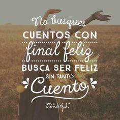 No busques cuentos con final feliz, busca ser feliz sin tanto cuento.