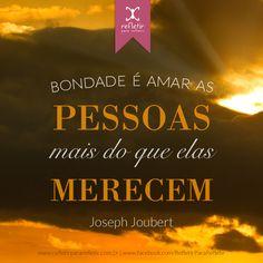 Bondade é amar as pessoas mais do que elas merecem. #bondade, #frases, #reflexao, #pensamentos, #reflexivas