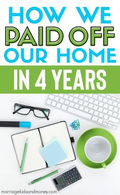 How we paid off our home in 4 years! How we eliminated our $400,000 mortgage in 4 years and paid off our home early!