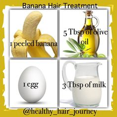 You'll need: 1 banana (peeled), 1 egg, 3 tablespoons milk, 5 tablespoons olive oil (Be sure to apply to freshly shampooed hair).Mix all the ingredients in a blender. Apply the mixture to your hair- from root to end. Let soak into your hair for about 15- 30 minutes. Rinse out with shampoo/conditioner and style as usual.