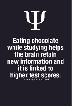 Eating chocolate while studying helps the brain retain new information and it is linked to higher test scores