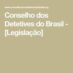 Conselho dos Detetives do Brasil - [Legislação]