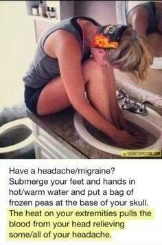 Headache/Migraine relief: submerge you feet in warm/hot water and put a bag of frozen vegetables on the back of your neck.