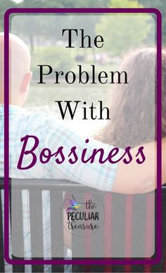 The Peculiar Treasure: The Problem with Bossiness