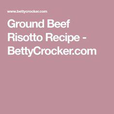 Ground Beef Risotto Recipe - BettyCrocker.com