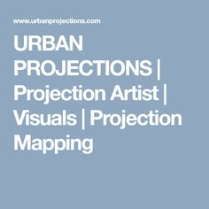 URBAN PROJECTIONS   Projection Artist   Visuals   Projection Mapping