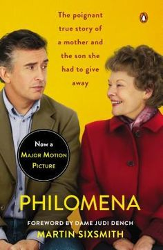Philomena: A Mother, Her Son, and a Fifty-Year Search by Martin Sixsmith, the true story that the recent film is based on.