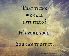 Trust your Intuition: it comes from the gut; guided by the Heart, which perceives well beyond the 5 Sense Prison. Did you know that the digestive system has it's very own nervous system? Imagine what you can do with that much power! ~G. Nibiru