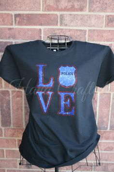 Police LOVE shirt!!  So Happy I get to check this off my list! My wonderful Hubby bought this for my Birthday!