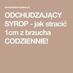 ODCHUDZAJĄCY SYROP - jak stracić 1cm z brzucha CODZIENNIE! Mushroom Wine Sauce, Natural Cold Remedies, Weigh Loss, Good Advice, Wellness, Cholesterol, Health And Beauty, Health Tips, Smoothies