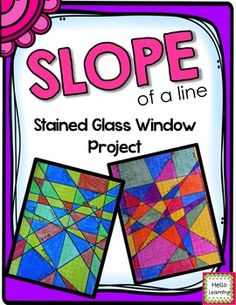 Slope Stained Glass Window Project-  students can show what they know with a fun and creative math project!  Hello Learning $