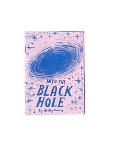 "Into The Black Hole art zine by ashleyronning on Etsy, $6.00 ""a book about black holes and feelings"""