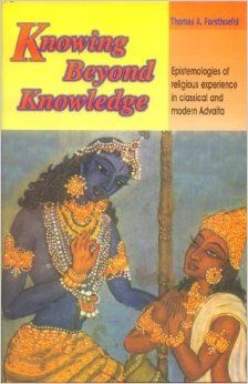 Knowing Beyond Knowledge: Epistemologies of Religious Experience n Classical and Modern Advaita