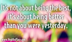 "Quote: ""It's not about being the best, it's about being better than you were yesterday."""