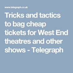 Tricks and tactics to bag cheap tickets for West End theatres and other shows - Telegraph