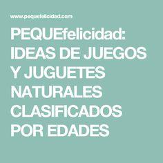 PEQUEfelicidad: IDEAS DE JUEGOS Y JUGUETES NATURALES CLASIFICADOS POR EDADES