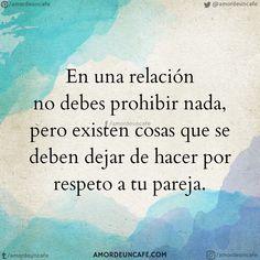 En una relación no debes prohibir nada, pero existen cosas que se deben dejar de hacer por respeto a tu pareja.